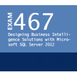 Microsoft Exam 70-467: Designing Business Intelligence Solutions with Microsoft SQL Server 2012